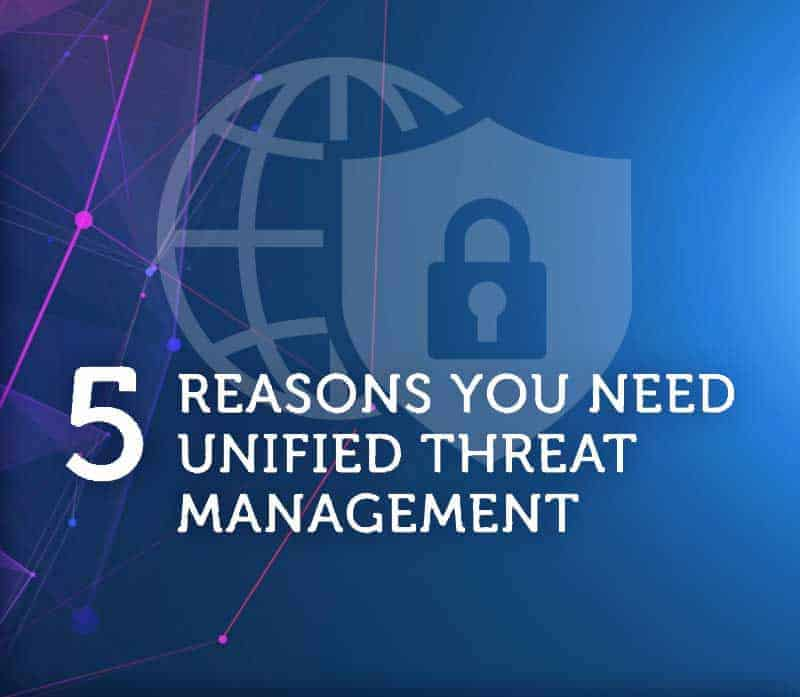 5 reasons you need unified threat management